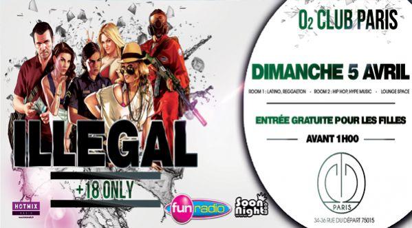 ILLEGAL +18 only � l'O2 ce dimanche - gratuit pour les filles !