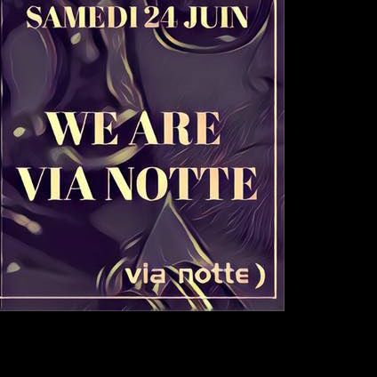 Soirée Via notte ) welcome to th We are via notte )welcome to the pleasure