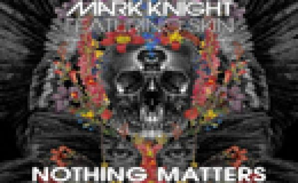 Mark Knight Ft. Skin - Nothing Matters