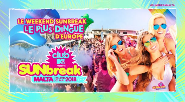 Participe au Sunbreak Malta - Club MTV 2018 du 28 avril au 1er mai