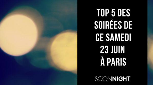 Top 5 Des Meilleures Soirées De Ce Samedi 23 Juin à Paris !