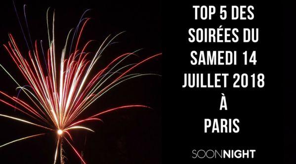 Top 5 Des Meilleures Soirées De Ce Samedi 14 Juillet à Paris !