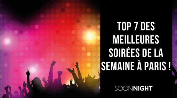 TOP 7 DES MEILLEURES SOIRÉES DE LA SEMAINE À PARIS !