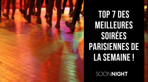 TOP 7 des meilleures soirées parisiennes de la semaine à Paris !
