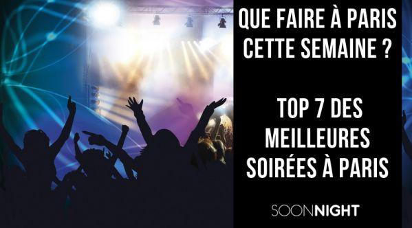 Que Faire à Paris Cette Semaine ? : Top 7 Des Meilleures Soirées à Paris