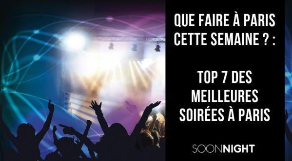 Que Faire à Paris Cette Semaine ? : Top 7 Des Meilleures Soirées à Paris !