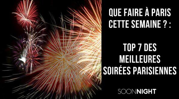Que Faire à Paris Cette Semaine ? Top 7 Des Meilleures Soirées Parisiennes !