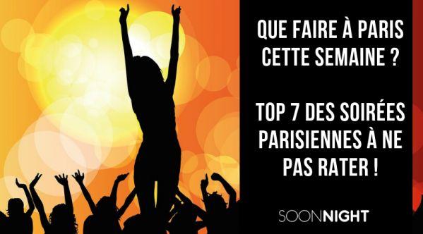 Top 7 Des Soirées Parisiennes à Ne Pas Rater Cette Semaine !