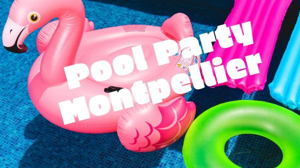 Montpellier : Deux Pool Party De Folie Ce Week-end !!! /// 22 Et 23 Juin 2019