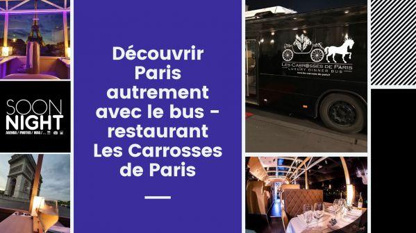 Découvrir Paris Autrement : Le Bus-restaurant Les Carrosses De Paris Vous Accueille Toute L'année