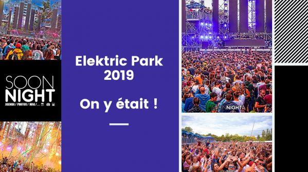 Elektric Park 2019 : On y était et on vous raconte !