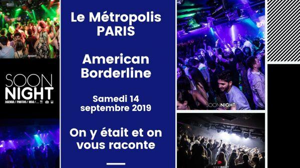 Le Metropolis Paris / American Borderline / 14 Septembre 2019 : On Y était Et On Vous Raconte !