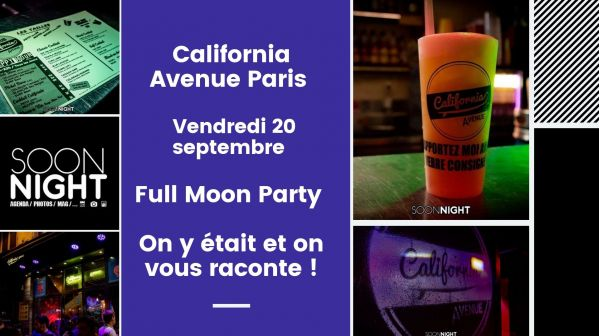 California Avenue Paris / Vendredi 20 septembre / Full Moon Party : On y était et on vous raconte !