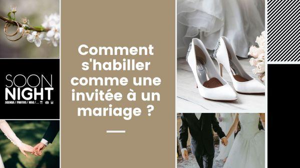 Comment s'habiller comme une invitée à un mariage ?