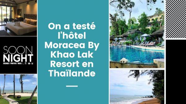 On a testé l'hôtel Moracea By Khao Lak Resort en Thaïlande