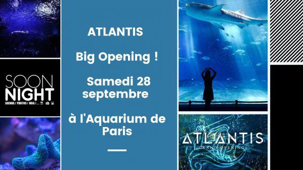 ATLANTIS / Big Opening ! Samedi 28 septembre à l'Aquarium de Paris