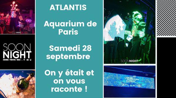 ATLANTIS / Aquarium de Paris / Samedi 28 septembre 2019 : On y était et on vous raconte !