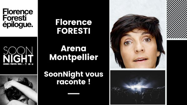 Florence FORESTI / Arena Montpellier / 28 septembre 2019 : SoonNight vous raconte !