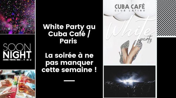 White Party au Cuba Café / Paris : La soirée à ne pas manquer cette semaine !