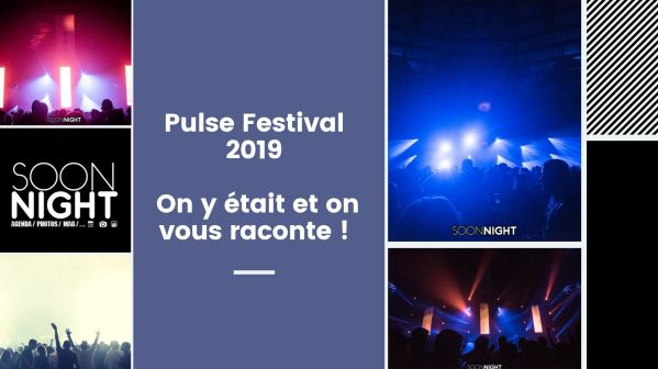 Pulse Festival : On y était et on vous raconte !