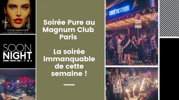 Soirée Pure / Magnum Club / Paris : La Soirée Immanquable De Cette Semaine !