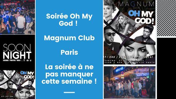 Soirée Oh My God ! / Magnum Club / Paris : La soirée à ne pas manquer cette semaine !