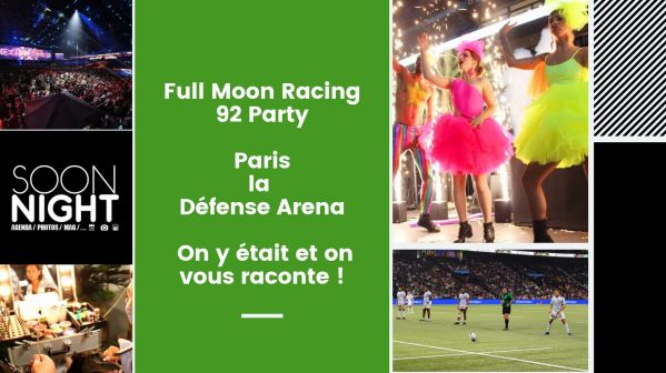 Full Moon Racing 92 Party / Paris la Défense Arena : On y était et on vous raconte !