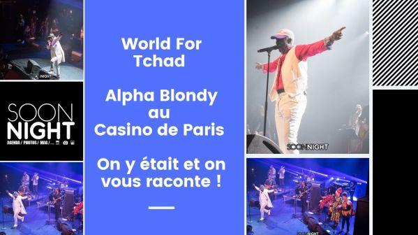 World For Tchad / Alpha Blondy au Casino de Paris : On y était et on vous raconte !