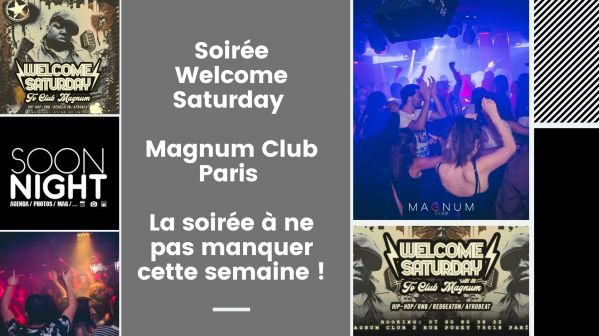 Soirée Welcome Saturday / Magnum Club / Paris : La soirée à ne pas manquer cette semaine !