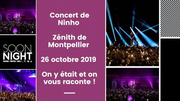 Concert de Ninho / Zénith de Montpellier / 26 octobre 2019 : On y était et on vous raconte !