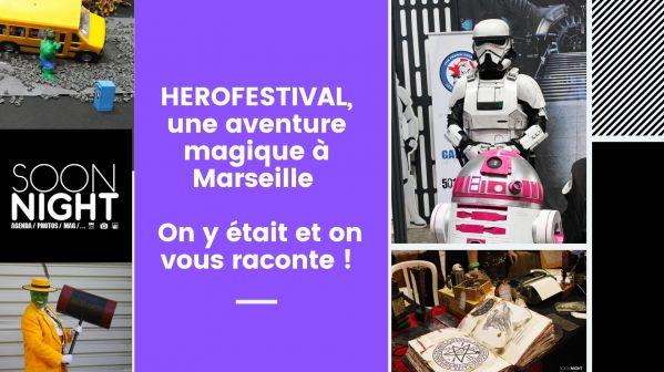 HEROFESTIVAL, une aventure magique à Marseille : On y était et on vous raconte !