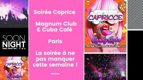 Soirée Caprice / Magnum Club & Cuba Café / Paris : La soirée à ne pas manquer cette semaine !