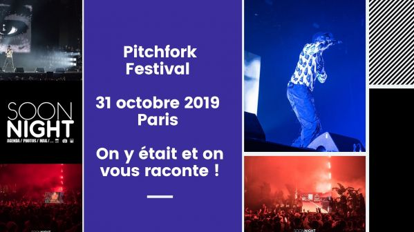 Pitchfork Festival / 31 octobre 2019 / Paris : On y était et on vous raconte !