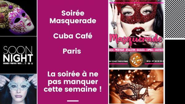 Soirée Masquerade / Cuba Café / Paris : La soirée à ne pas manquer cette semaine !