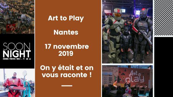 Art to Play / Nantes / 17 novembre 2019 : On y était et on vous raconte !