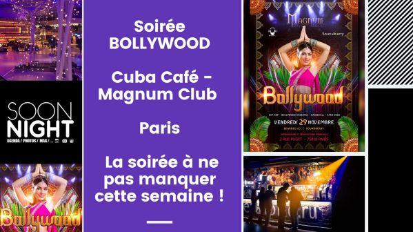 Soirée BOLLYWOOD / Cuba Café - Magnum Club / Paris : La soirée à ne pas manquer cette semaine !