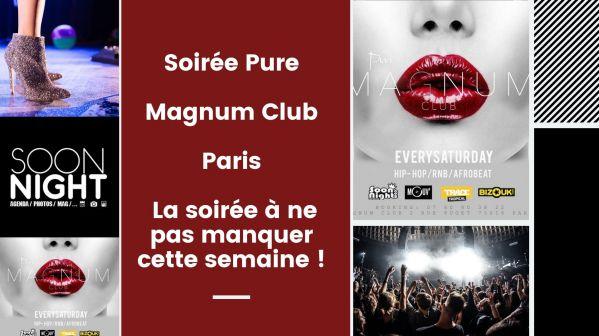 Soirée Pure / Magnum Club / Paris : La soirée à ne pas manquer cette semaine !