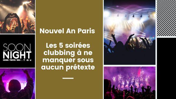 Nouvel An Paris : Les 5 soirées clubbing à ne manquer sous aucun prétexte