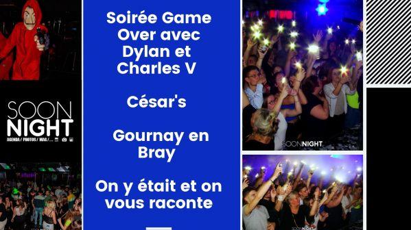 Soirée Game Over avec Dylan et & Charles V / César's / Gournay en Bray : On y était et on vous raconte