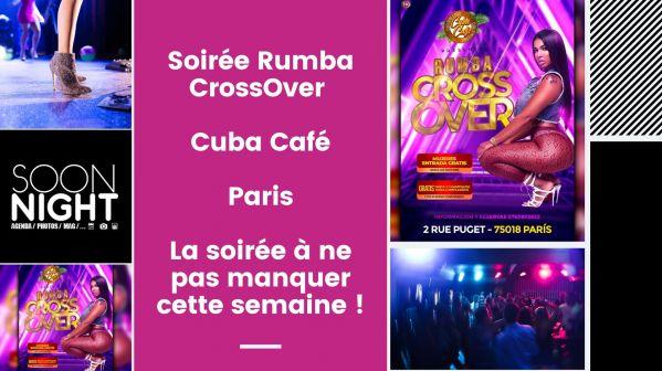 Soirée Rumba CrossOver / Cuba Café - Magnum Club / Paris : La soirée à ne pas manquer cette semaine !