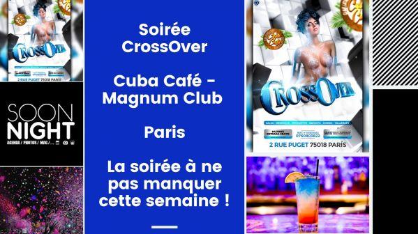 Soirée CrossOver / Cuba Café - Magnum Club / Paris : La soirée à ne pas manquer cette semaine !