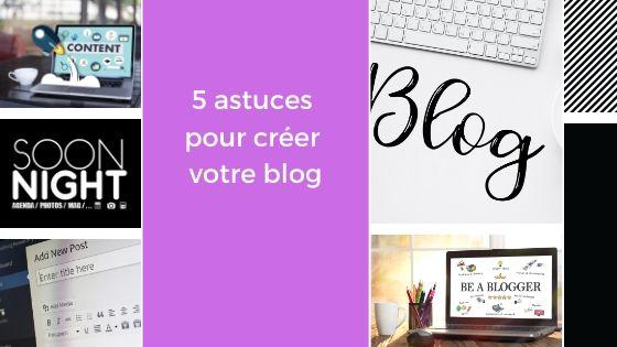 5 astuces pour créer votre blog