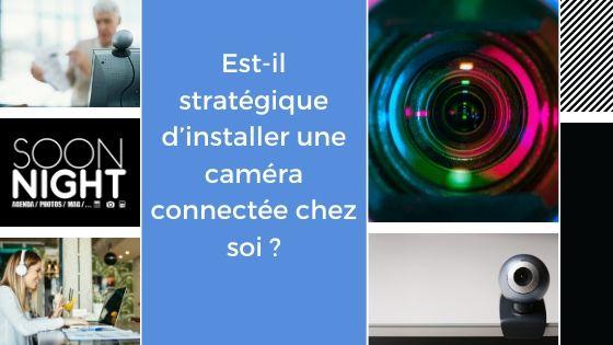 Est-il stratégique d'installer une caméra connectée chez soi ?