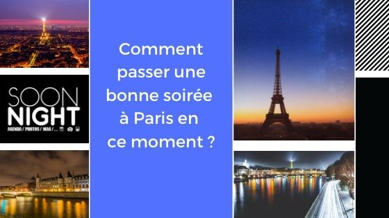 Comment passer une bonne soirée à Paris en ce moment ?