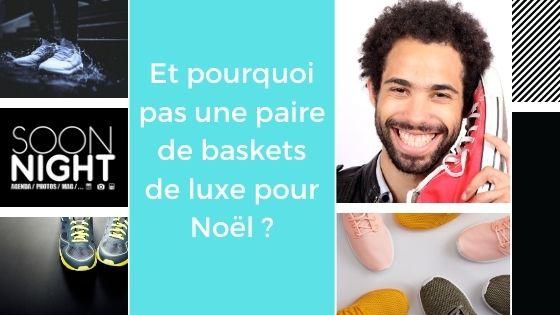 Et pourquoi pas une paire de baskets de luxe pour Noël ?