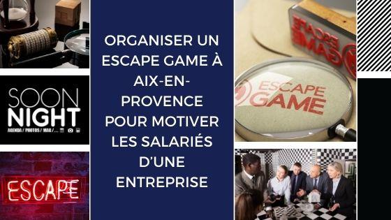 Organiser un Escape Game à Aix-en-Provence pour motiver les salariés d'une entreprise
