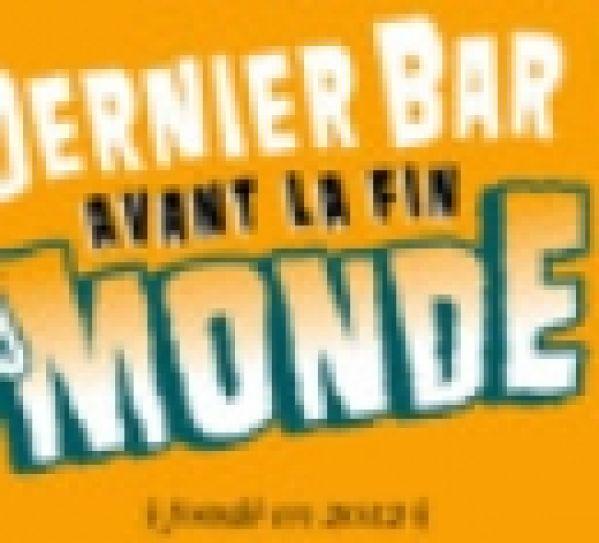 Un dernier petit cocktail au Dernier bar avant la fin du monde