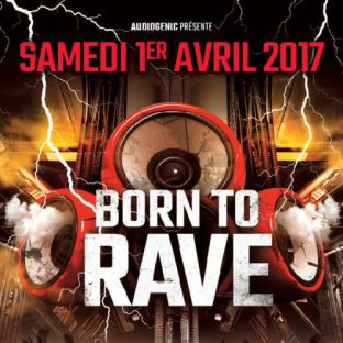 Concert Born to Rave ► La Laiterie ► Strasbourg ► 2 Stages Samedi 01 avril 2017