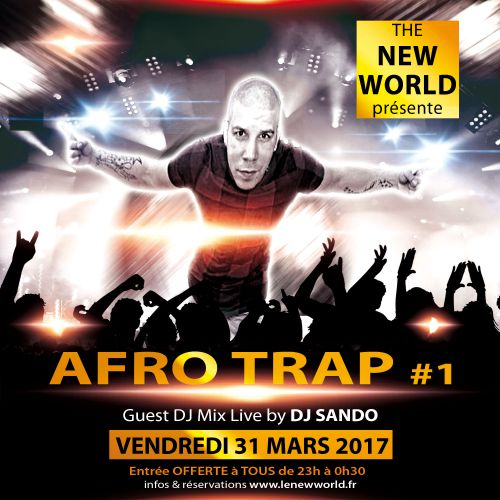 Soirée clubbing AFRO TRAP #1 @NEW WORLD Vendredi 31 mars 2017