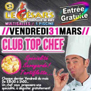 Soirée clubbing Club Top Chef Vendredi 31 mars 2017